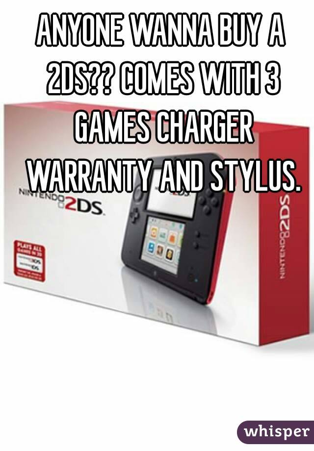 ANYONE WANNA BUY A 2DS?? COMES WITH 3 GAMES CHARGER WARRANTY AND STYLUS.