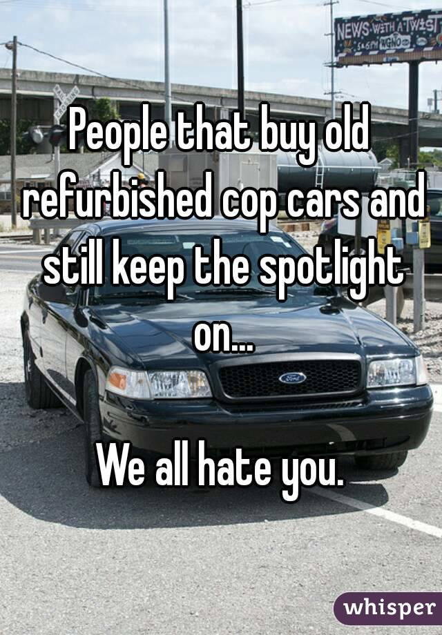 People that buy old refurbished cop cars and still keep the ...