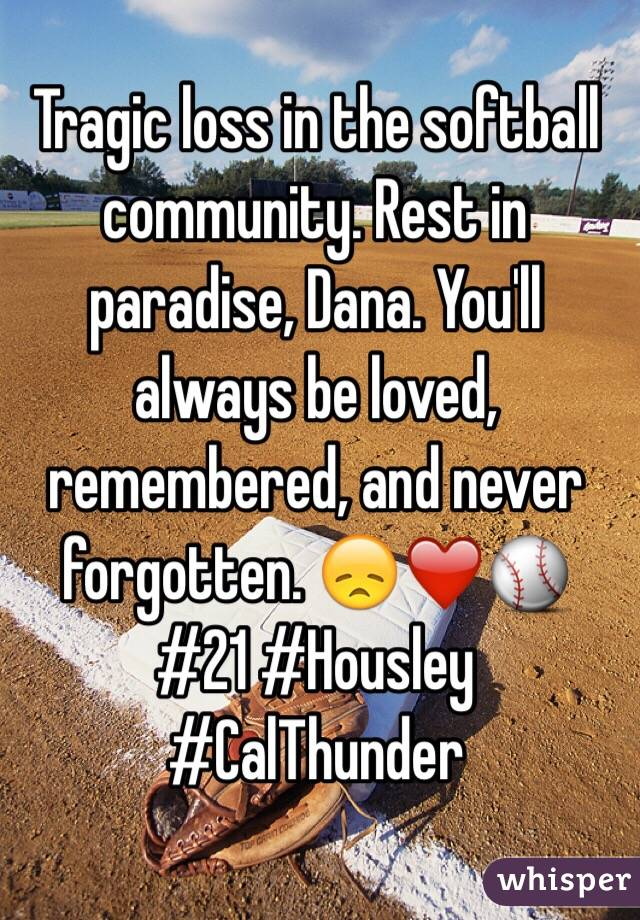Tragic loss in the softball community. Rest in paradise, Dana. You'll always be loved, remembered, and never forgotten. 😞❤️⚾️ #21 #Housley #CalThunder