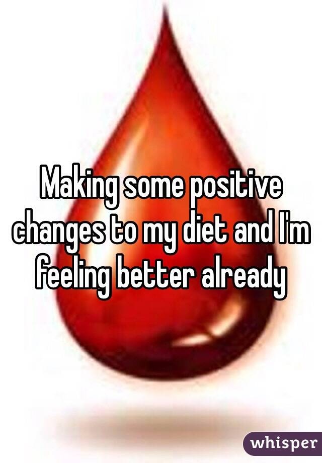 Making some positive changes to my diet and I'm feeling better already