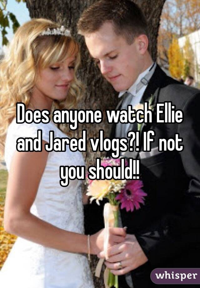 Does anyone watch Ellie and Jared vlogs?! If not you should!!