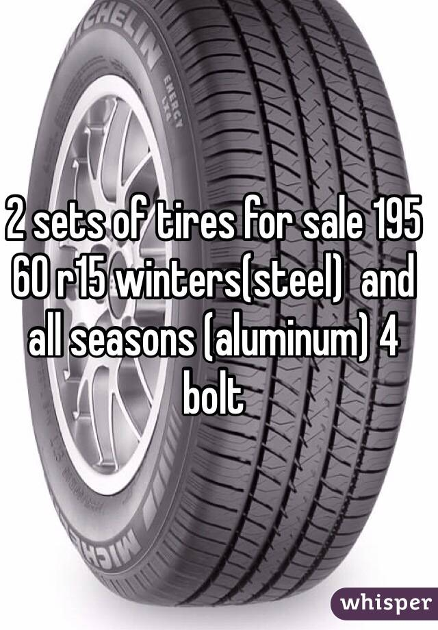 2 sets of tires for sale 195 60 r15 winters(steel)  and all seasons (aluminum) 4 bolt