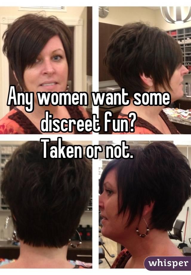 Any women want some discreet fun? Taken or not.