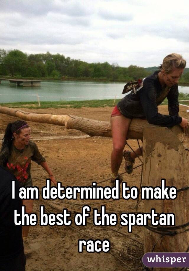 I am determined to make the best of the spartan race