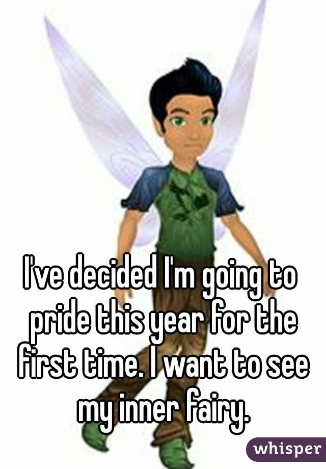 I've decided I'm going to pride this year for the first time. I want to see my inner fairy.