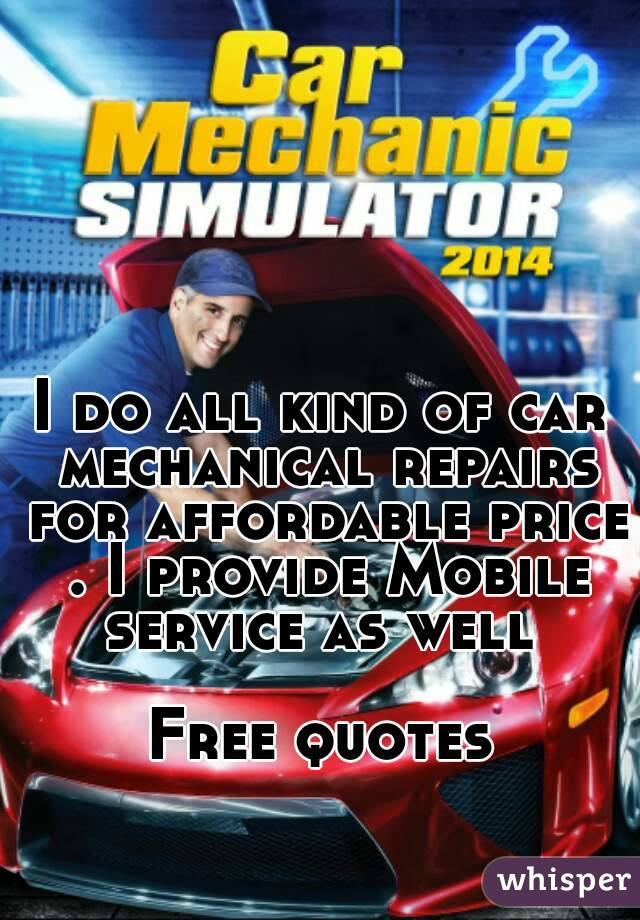 I do all kind of car mechanical repairs for affordable price . I provide Mobile service as well   Free quotes