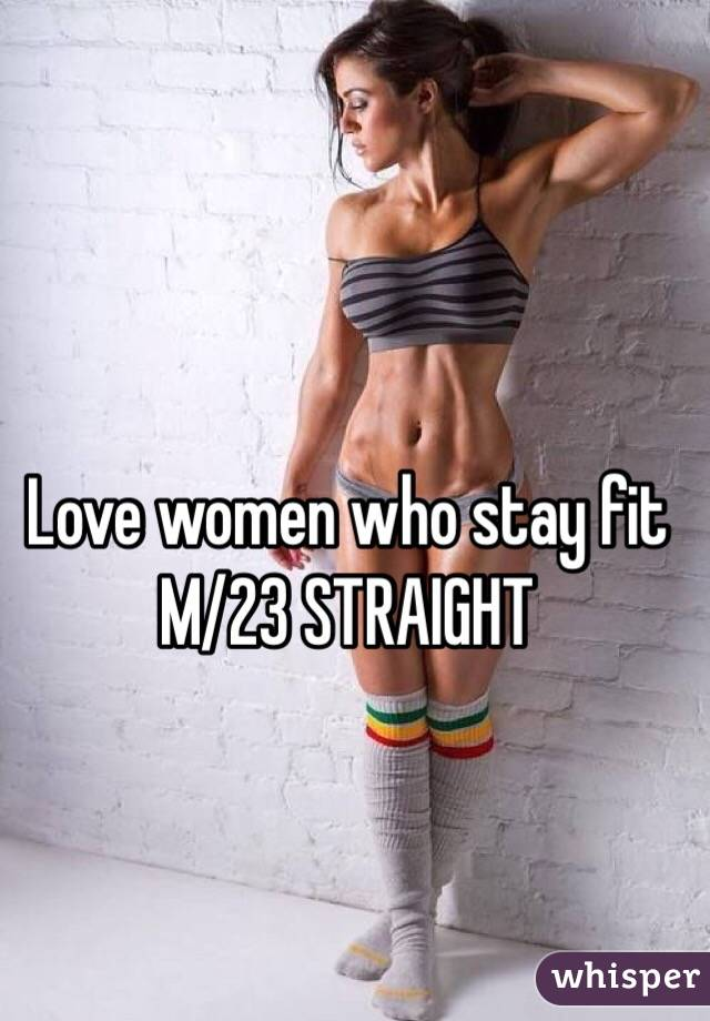 Love women who stay fit M/23 STRAIGHT
