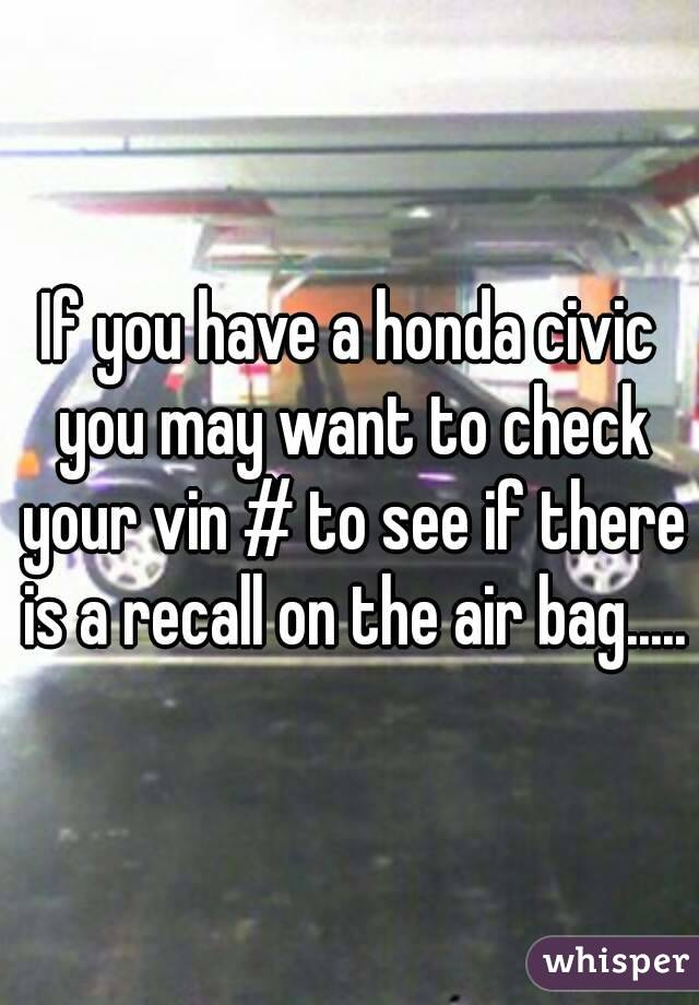 If you have a honda civic you may want to check your vin # to see if there is a recall on the air bag.....