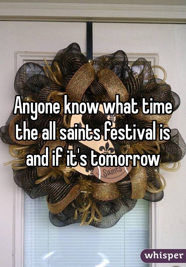 Anyone know what time the all saints festival is and if it's tomorrow