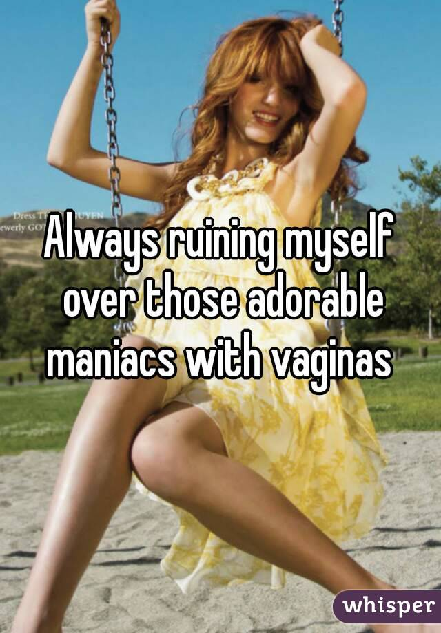 Always ruining myself over those adorable maniacs with vaginas