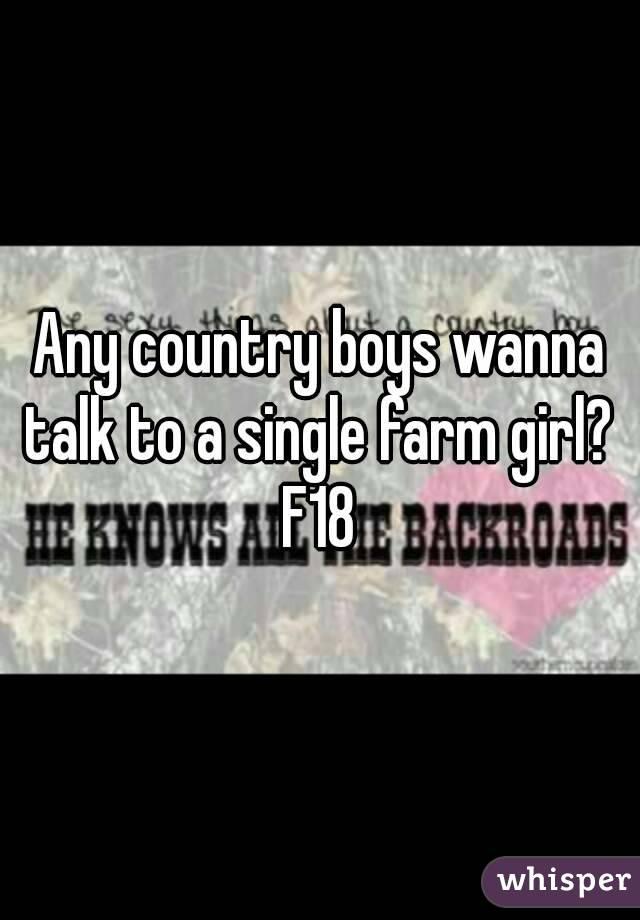 Any country boys wanna talk to a single farm girl?  F18