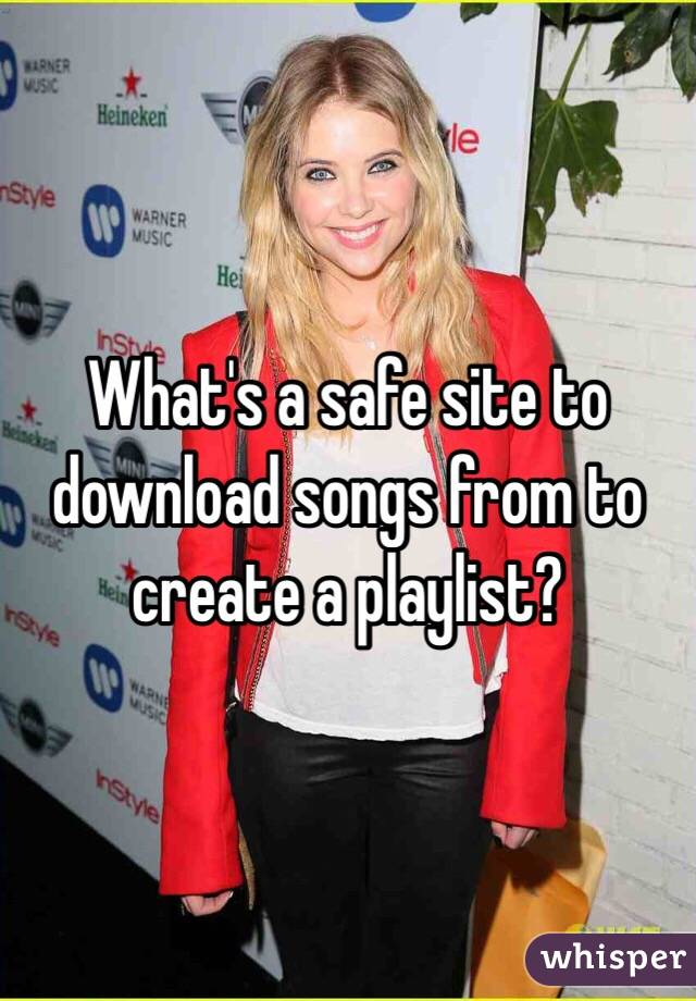 What's a safe site to download songs from to create a playlist?