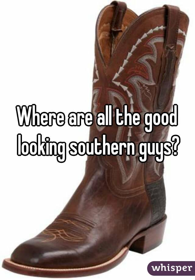 Where are all the good looking southern guys?