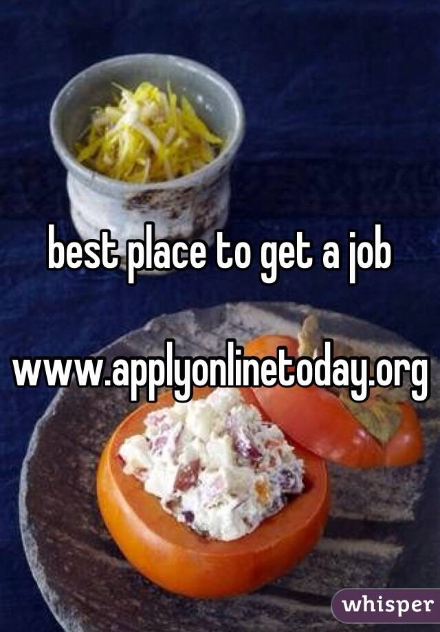 best place to get a job  www.applyonlinetoday.org