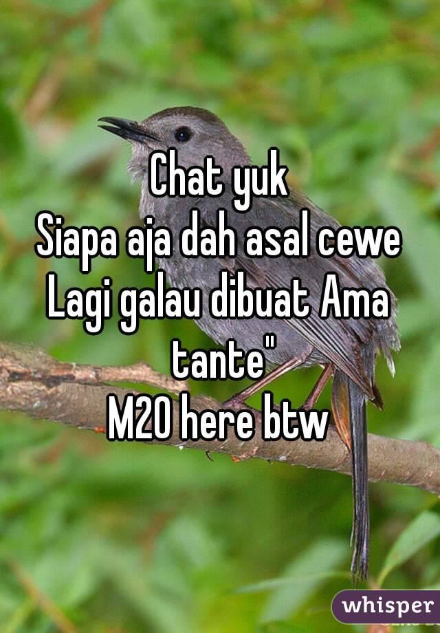 """Chat yuk Siapa aja dah asal cewe Lagi galau dibuat Ama tante"""" M20 here btw"""