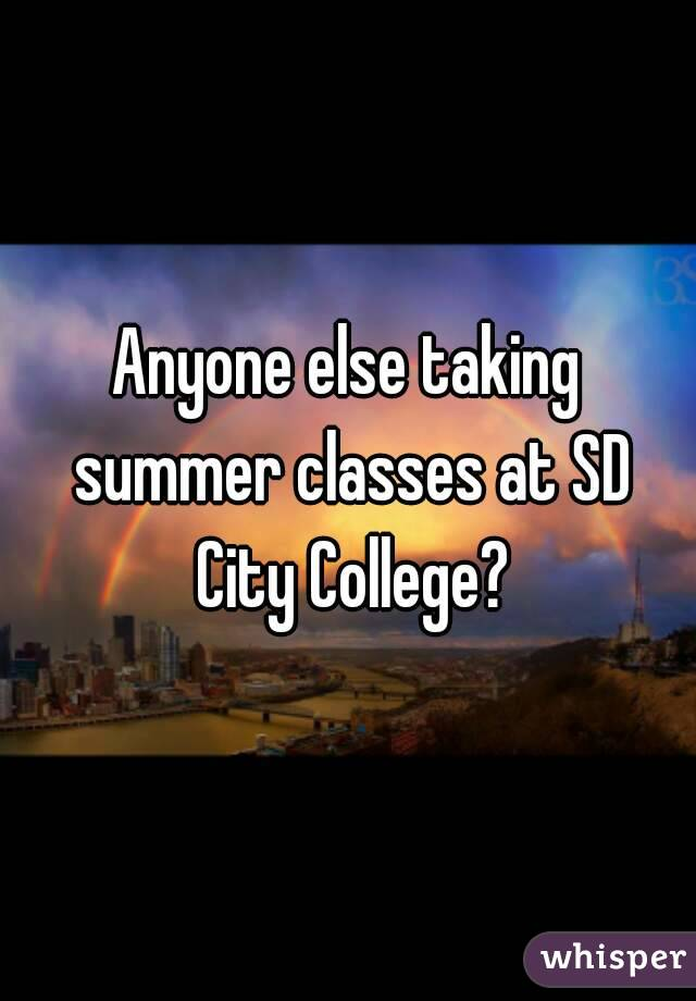Anyone else taking summer classes at SD City College?