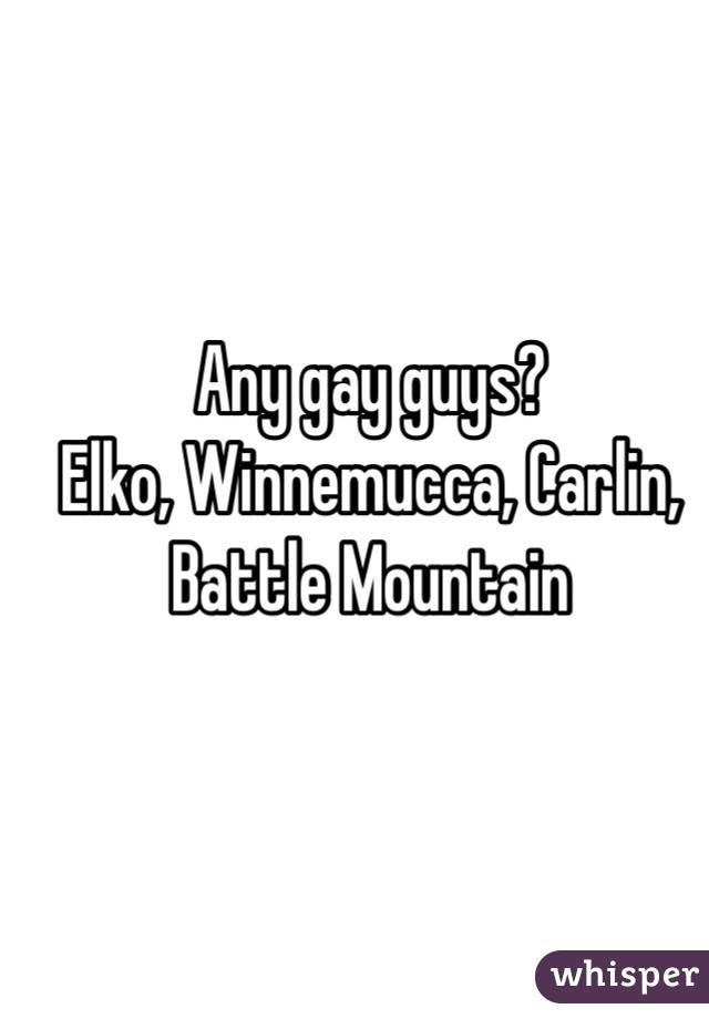 Any gay guys?  Elko, Winnemucca, Carlin, Battle Mountain