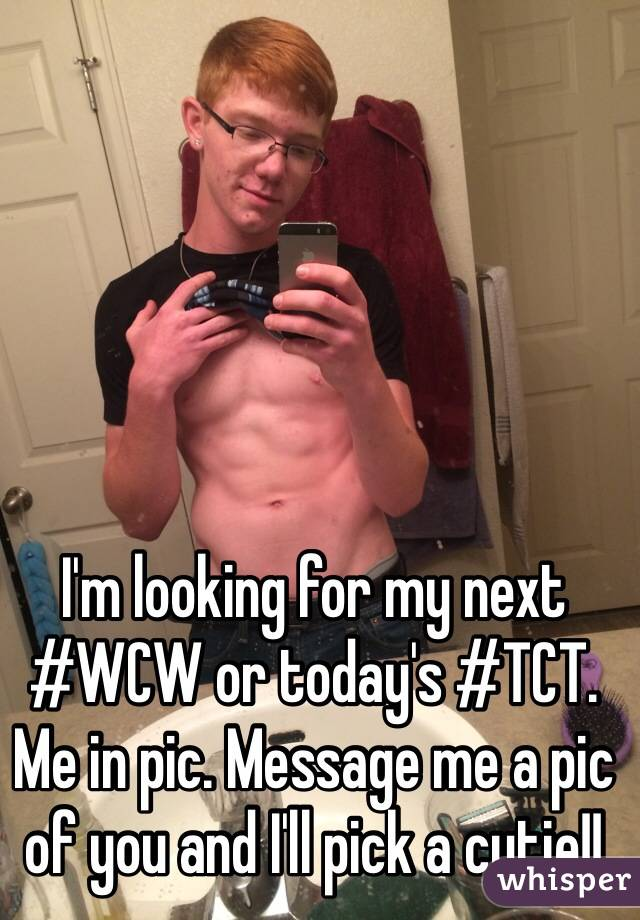 I'm looking for my next #WCW or today's #TCT. Me in pic. Message me a pic of you and I'll pick a cutie!!