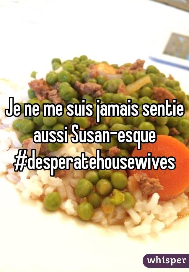 Je ne me suis jamais sentie aussi Susan-esque #desperatehousewives