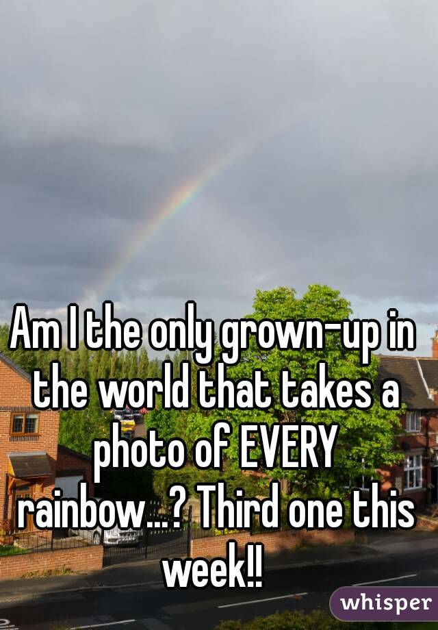 Am I the only grown-up in the world that takes a photo of EVERY rainbow...? Third one this week!!