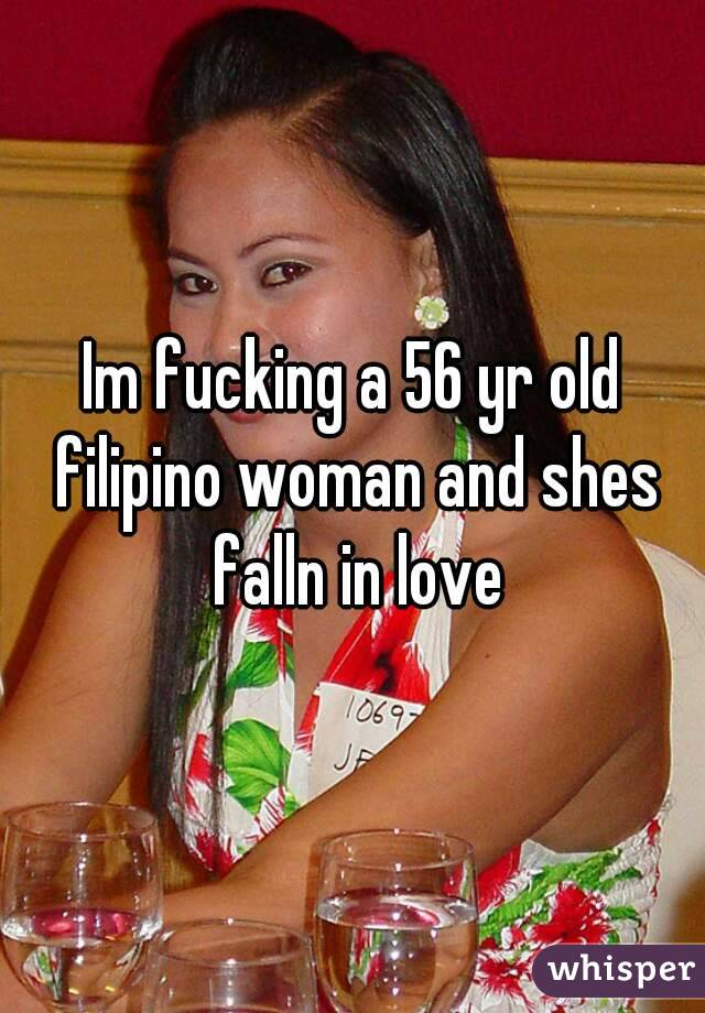 Im fucking a 56 yr old filipino woman and shes falln in love