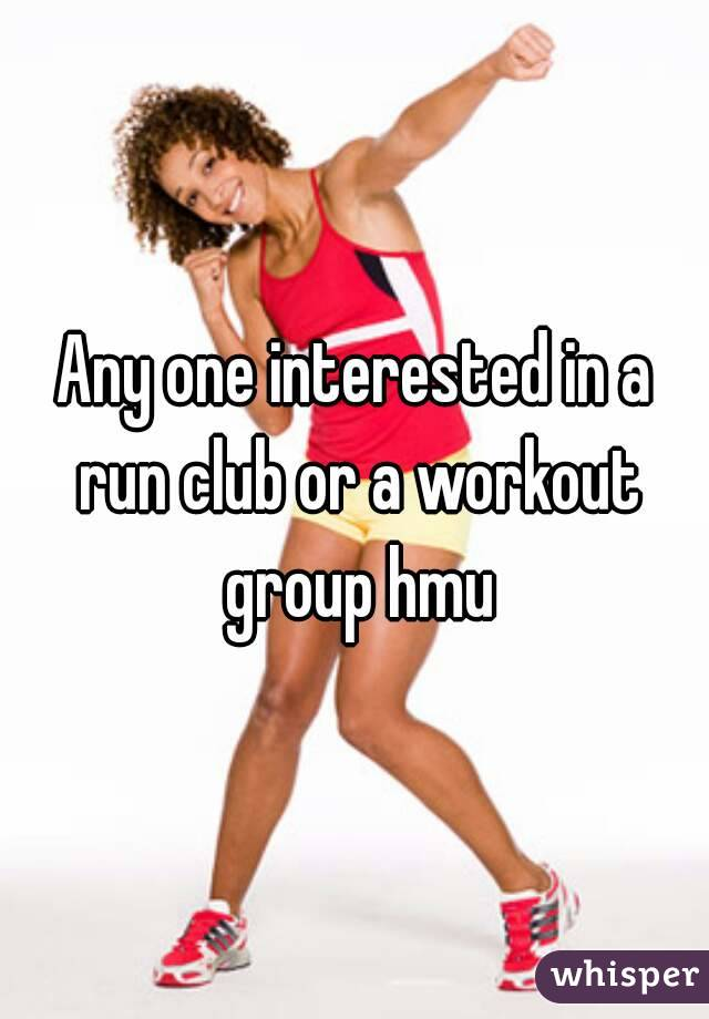 Any one interested in a run club or a workout group hmu