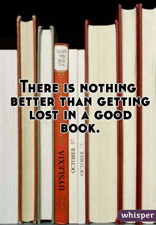 There is nothing better than getting lost in a good book.