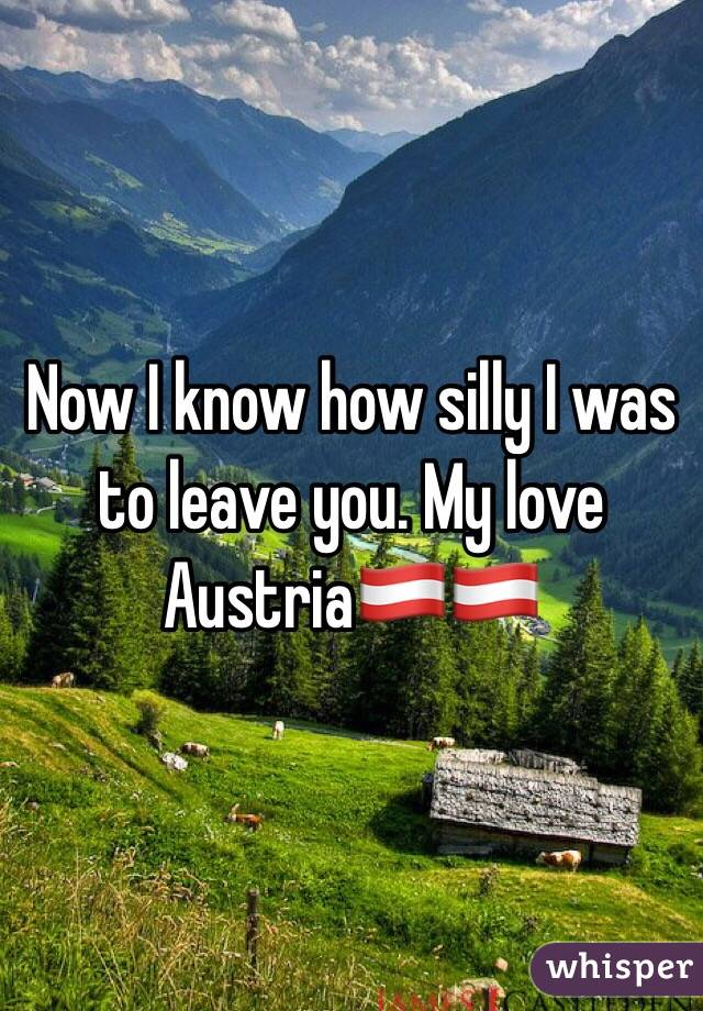 Now I know how silly I was to leave you. My love Austria🇦🇹🇦🇹