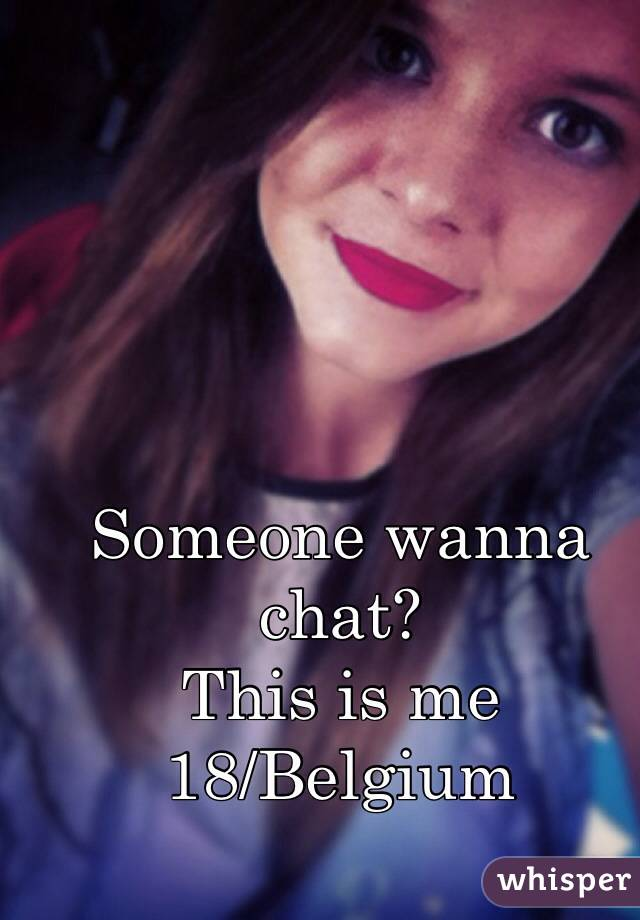 Someone wanna chat? This is me 18/Belgium