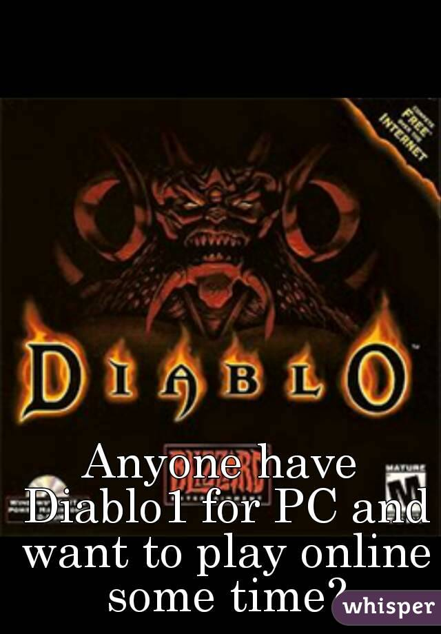Anyone have Diablo1 for PC and want to play online some time?