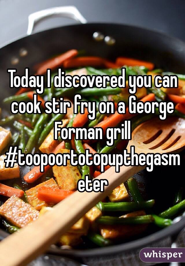 Today I discovered you can cook stir fry on a George Forman grill #toopoortotopupthegasmeter