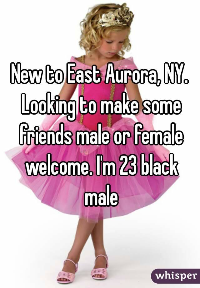 New to East Aurora, NY. Looking to make some friends male or female welcome. I'm 23 black male