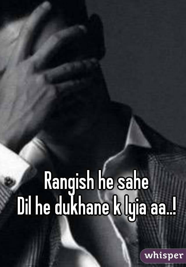 Rangish he sahe Dil he dukhane k lyia aa..!