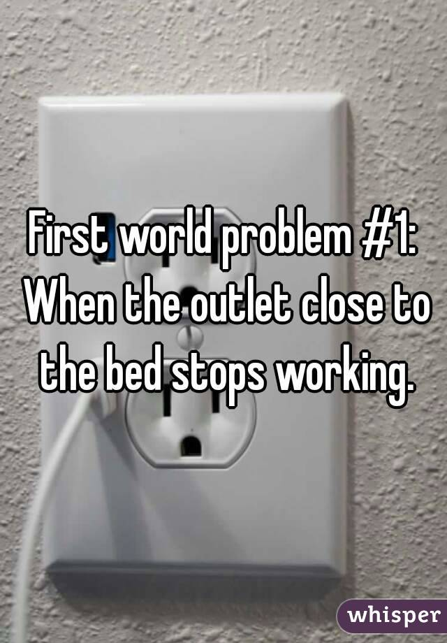 First world problem #1: When the outlet close to the bed stops working.
