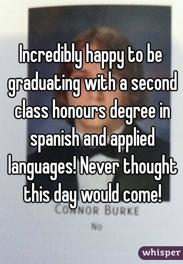 Incredibly happy to be graduating with a second class honours degree in spanish and applied languages! Never thought this day would come!