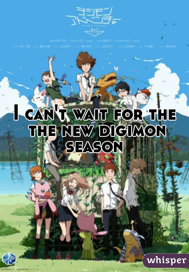 I can't wait for the the new digimon season