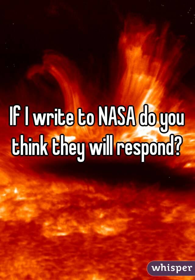 If I write to NASA do you think they will respond?