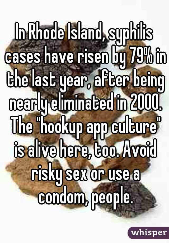 "In Rhode Island, syphilis cases have risen by 79% in the last year, after being nearly eliminated in 2000. The ""hookup app culture"" is alive here, too. Avoid risky sex or use a condom, people."