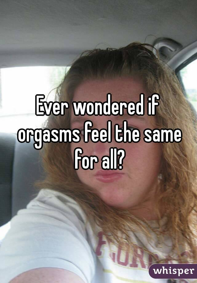 Ever wondered if orgasms feel the same for all?