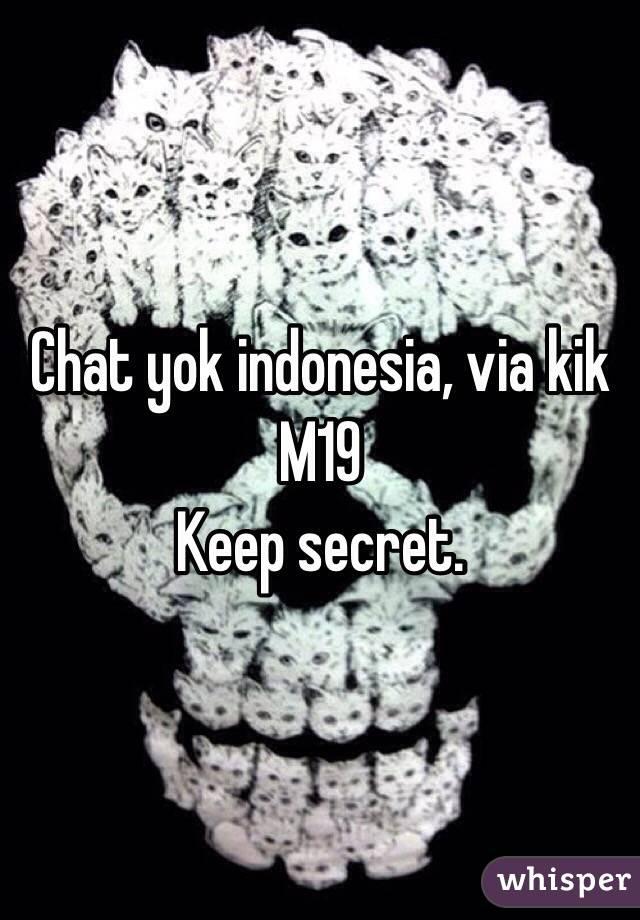 Chat yok indonesia, via kik M19 Keep secret.
