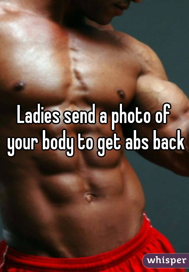 Ladies send a photo of your body to get abs back