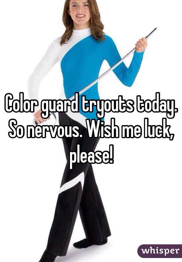 Color guard tryouts today. So nervous. Wish me luck, please!