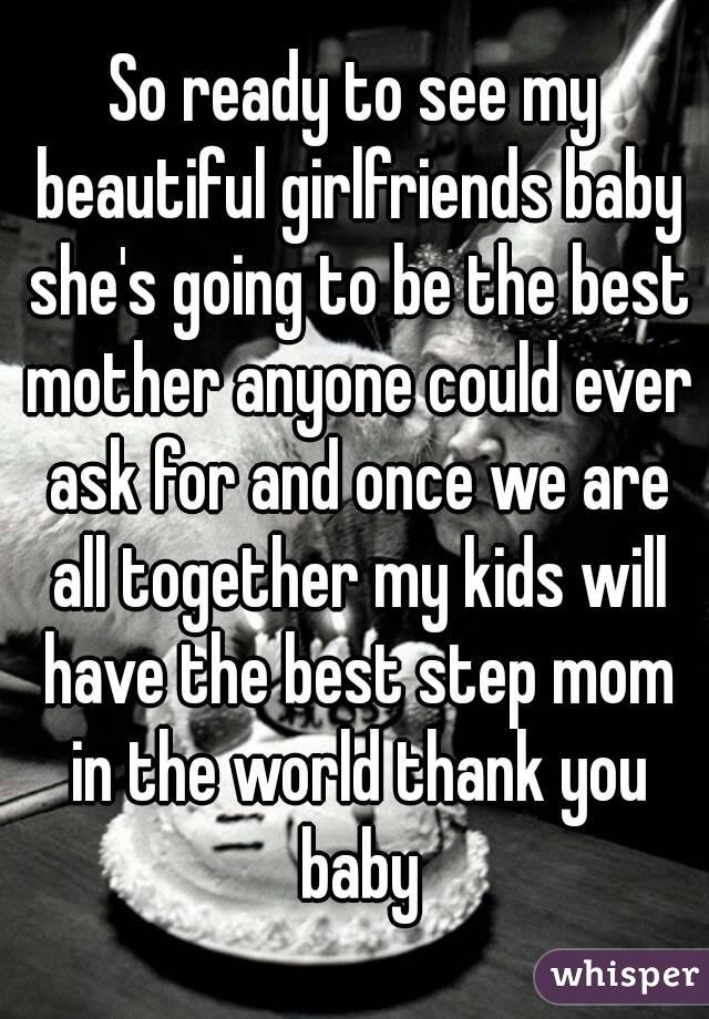 So ready to see my beautiful girlfriends baby she's going to be the best mother anyone could ever ask for and once we are all together my kids will have the best step mom in the world thank you baby