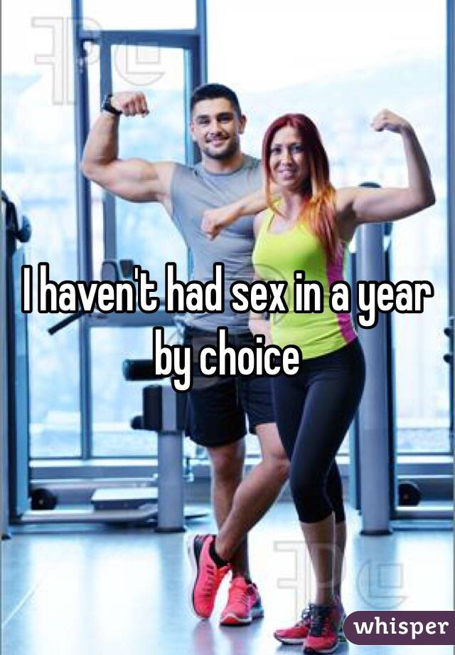 I haven't had sex in a year by choice