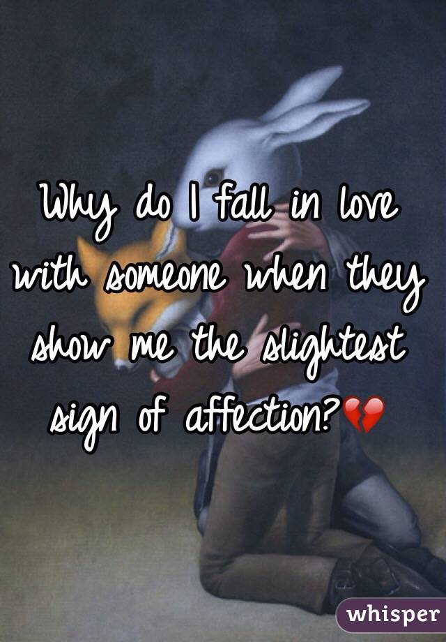 Why do I fall in love with someone when they show me the slightest sign of affection?💔