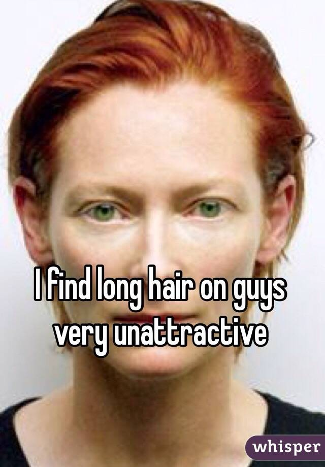 I find long hair on guys very unattractive