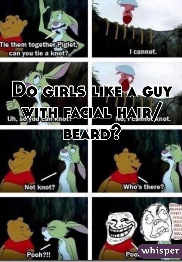 Do girls like a guy with facial hair/beard?