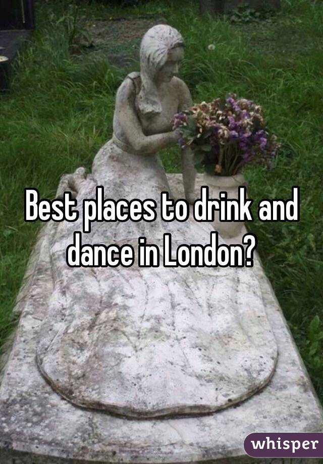 Best places to drink and dance in London?