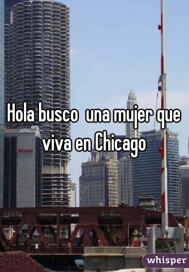 Hola busco  una mujer que viva en Chicago