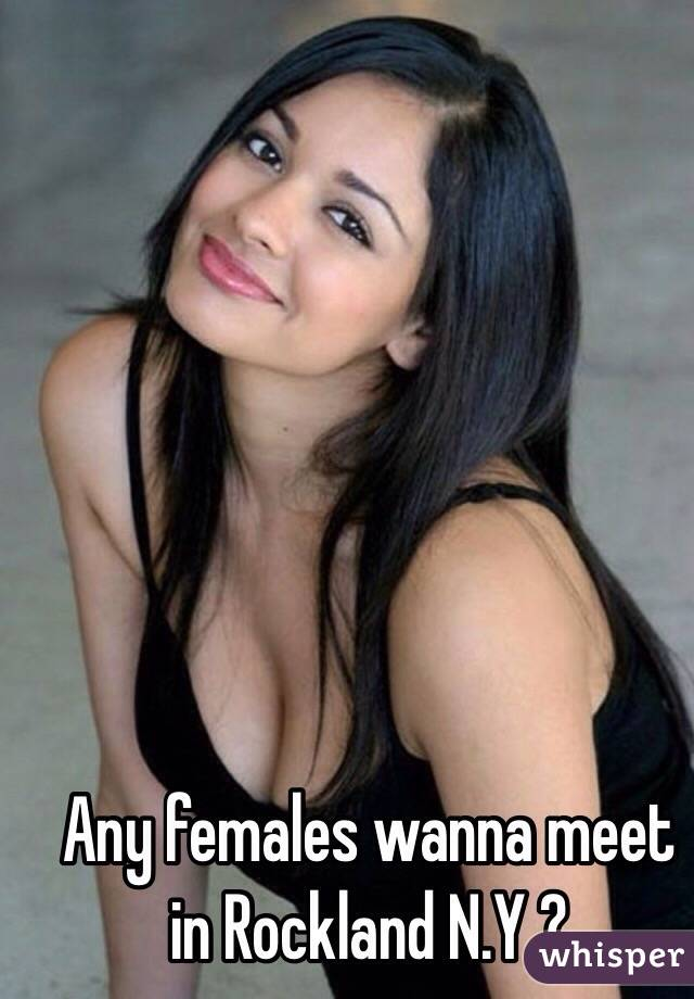 Any females wanna meet in Rockland N.Y.?